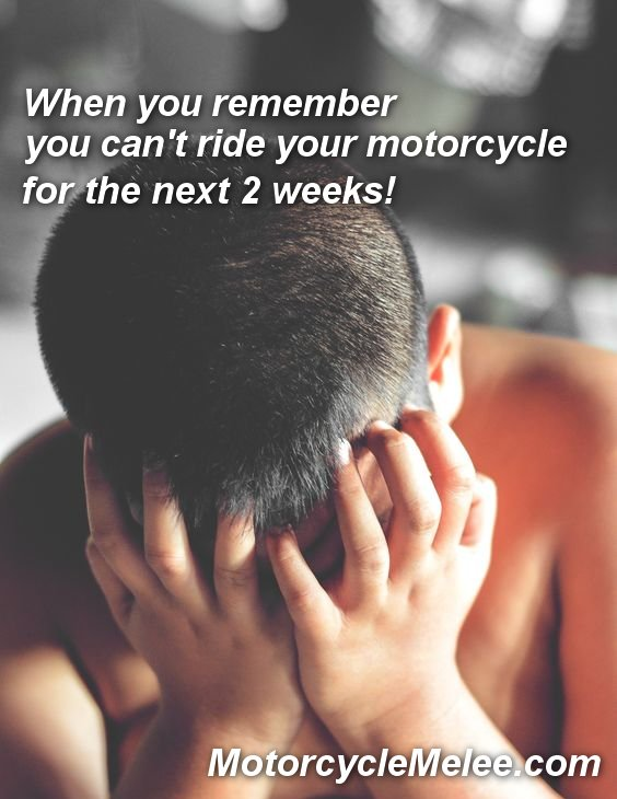 Motorcycle Meme – You Can't Ride Your Motorcycle for 2 Weeks